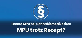 MPU bei Cannabismediaktion - MPU trotz Rezept?